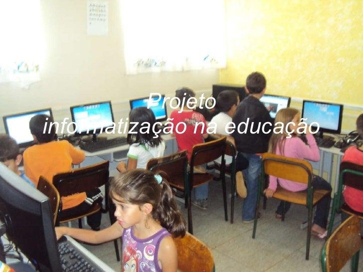 Projeto informatização na educação