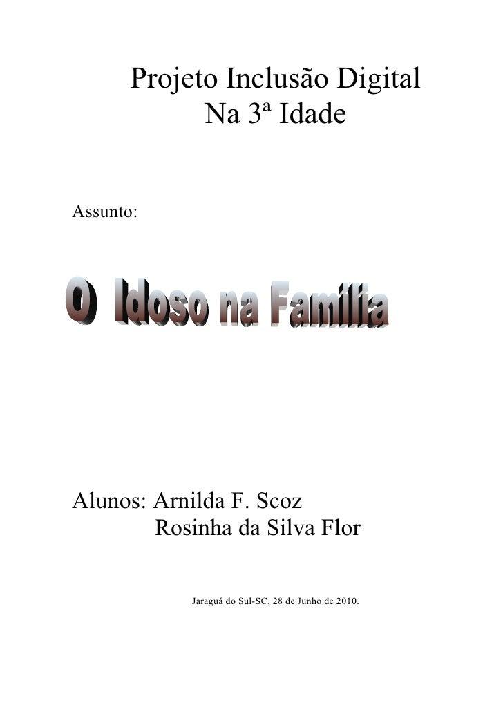 Projeto Inclusão Digital              Na 3ª Idade   Assunto:     Alunos: Arnilda F. Scoz         Rosinha da Silva Flor    ...