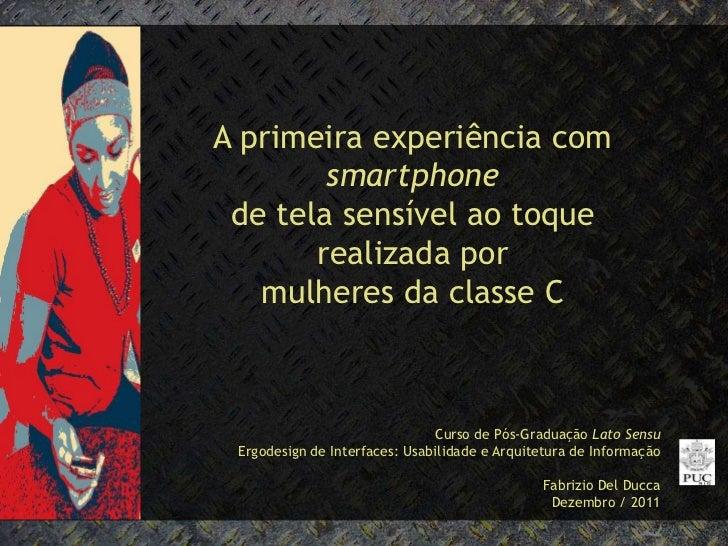 A primeira experiência com        smartphone de tela sensível ao toque       realizada por   mulheres da classe C         ...