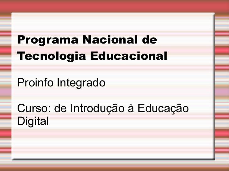 Programa Nacional de Tecnologia Educacional Proinfo Integrado Curso: de Introdução à Educação Digital
