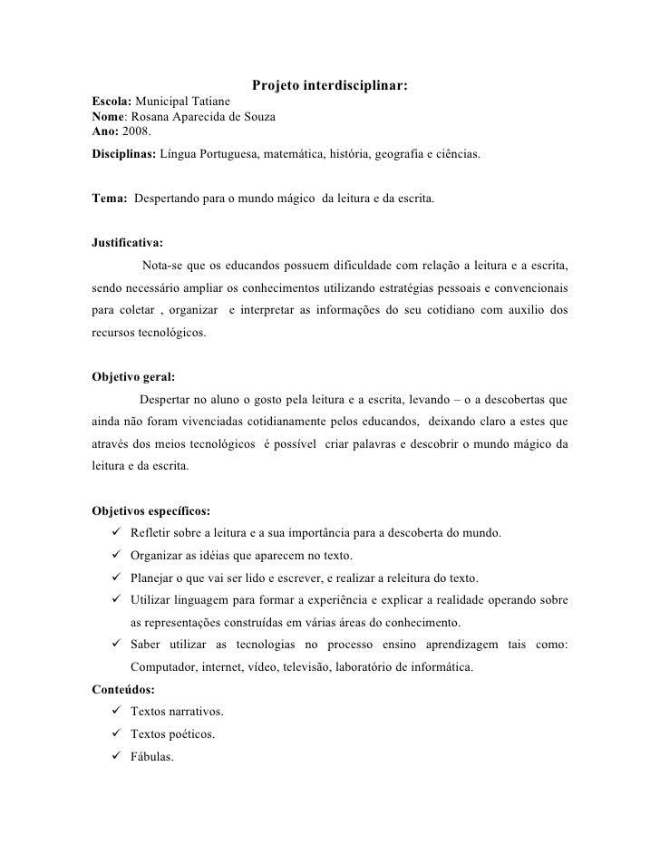 Projeto interdisciplinar: Escola: Municipal Tatiane Nome: Rosana Aparecida de Souza Ano: 2008. Disciplinas: Língua Portugu...