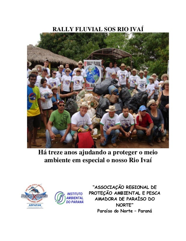 """RALLY FLUVIAL SOS RIO IVAÍ  Há treze anos ajudando a proteger o meio ambiente em especial o nosso Rio Ivaí  """"ASSOCIAÇÃO RE..."""