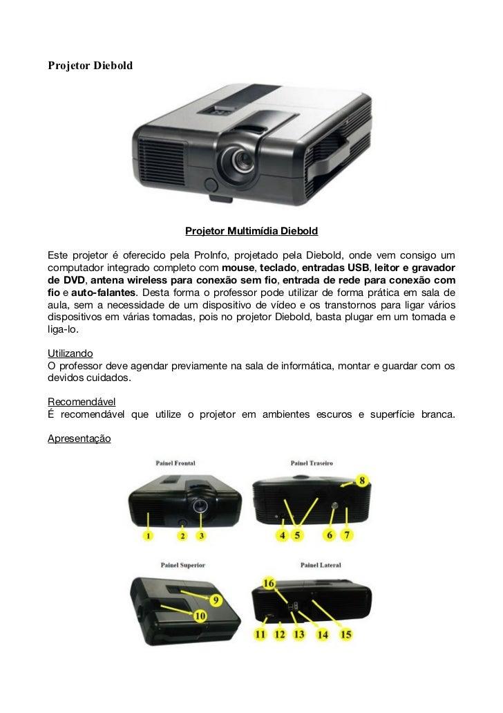 Projetor Diebold                             Projetor Multimídia DieboldEste projetor é oferecido pela ProInfo, projetado ...