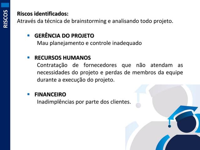 RISCOS  Riscos identificados: Através da técnica de brainstorming e analisando todo projeto.  GERÊNCIA DO PROJETO Mau pla...