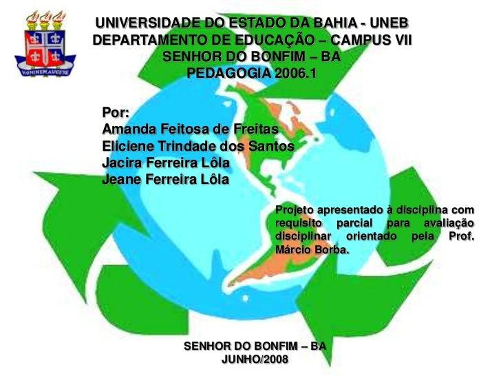 UNIVERSIDADE DO ESTADO DA BAHIA - UNEB<br />DEPARTAMENTO DE EDUCAÇÃO – CAMPUS VII<br />SENHOR DO BONFIM – BA<br />PEDAGOGI...
