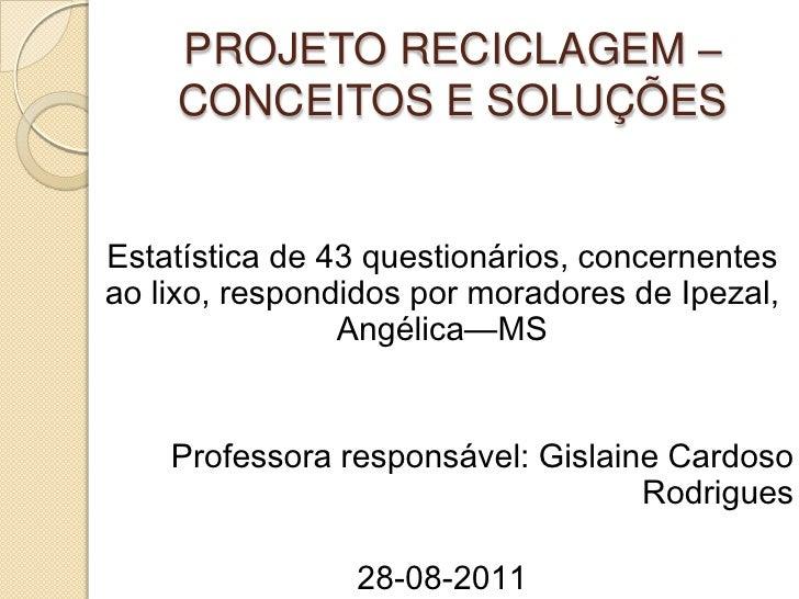 PROJETO RECICLAGEM – CONCEITOS E SOLUÇÕES<br />Estatística de 43 questionários, concernentes ao lixo, respondidos por mora...