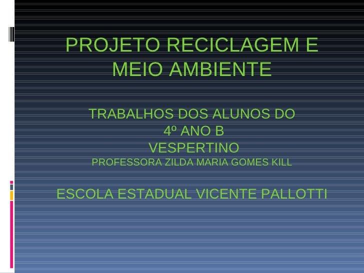 PROJETO RECICLAGEM E MEIO AMBIENTE TRABALHOS DOS ALUNOS DO  4º ANO B  VESPERTINO PROFESSORA ZILDA MARIA GOMES KILL ESCOLA ...