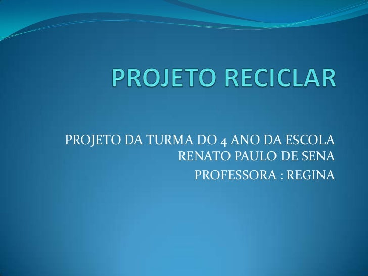PROJETO DA TURMA DO 4 ANO DA ESCOLA              RENATO PAULO DE SENA                PROFESSORA : REGINA