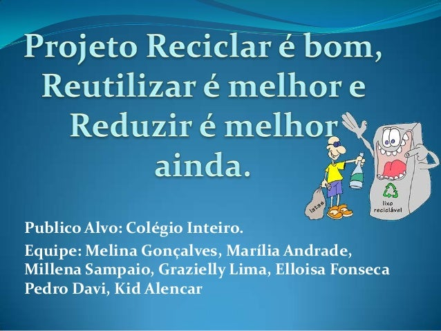 Publico Alvo: Colégio Inteiro. Equipe: Melina Gonçalves, Marília Andrade, Millena Sampaio, Grazielly Lima, Elloisa Fonseca...