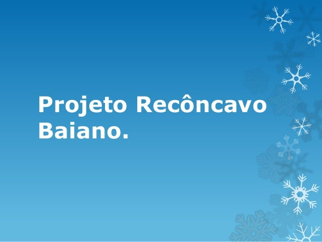 Projeto Recôncavo Baiano.