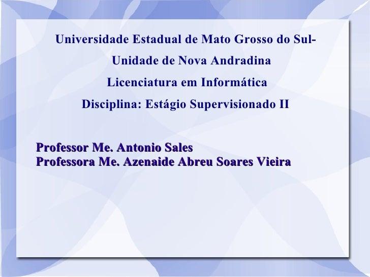 Universidade Estadual de Mato Grosso do Sul-            Unidade de Nova Andradina           Licenciatura em Informática   ...