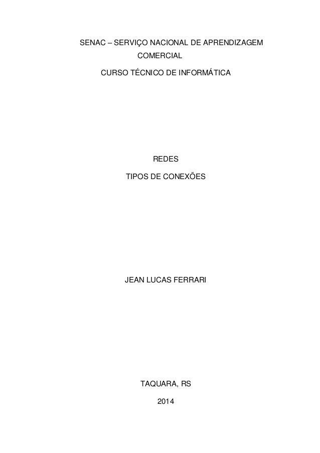 SENAC – SERVIÇO NACIONAL DE APRENDIZAGEM COMERCIAL CURSO TÉCNICO DE INFORMÁTICA REDES TIPOS DE CONEXÕES JEAN LUCAS FERRARI...