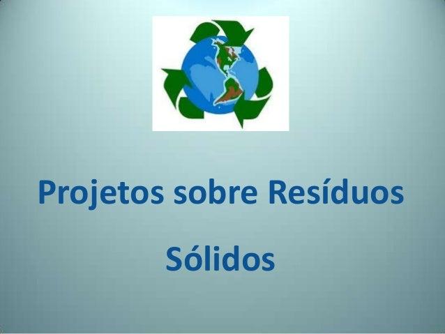 Projetos sobre ResíduosSólidos