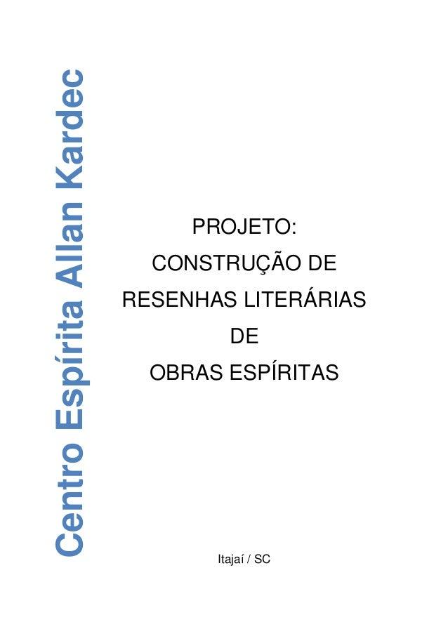 PROJETO: CONSTRUÇÃO DE RESENHAS LITERÁRIAS DE OBRAS ESPÍRITAS Itajaí / SC CentroEspíritaAllanKardec