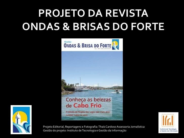 PROJETO DA REVISTAONDAS & BRISAS DO FORTE   Projeto Editorial, Reportagens e Fotografia: Thaís Cardoso Assessoria Jornalís...