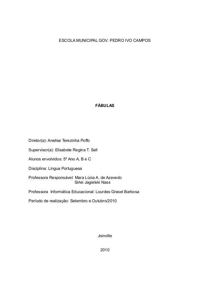 ESCOLA MUNICIPAL GOV. PEDRO IVO CAMPOS FÁBULAS Diretor(a): Anelise Terezinha Poffo Supervisor(a): Elisabete Regina T. Sell...
