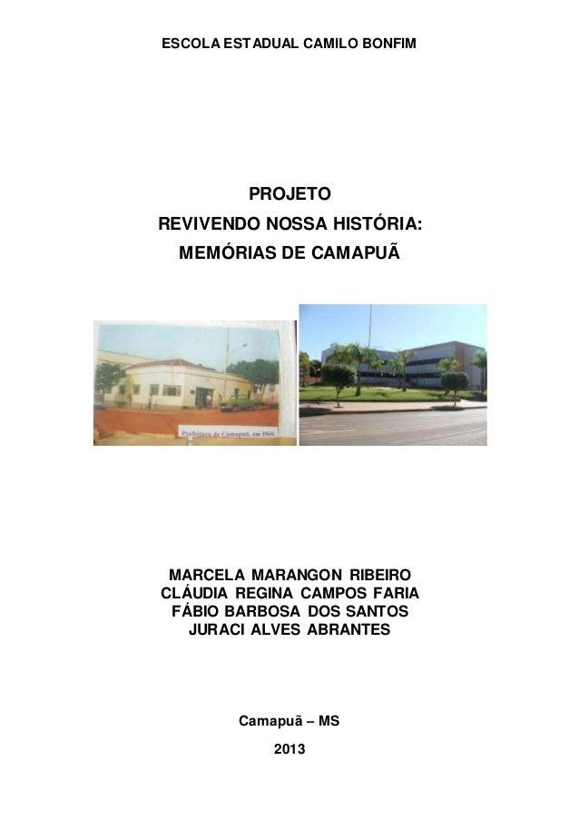 ESCOLA ESTADUAL CAMILO BONFIM  PROJETO  REVIVENDO NOSSA HISTÓRIA:  MEMÓRIAS DE CAMAPUÃ  MARCELA MARANGON RIBEIRO  CLÁUDIA ...
