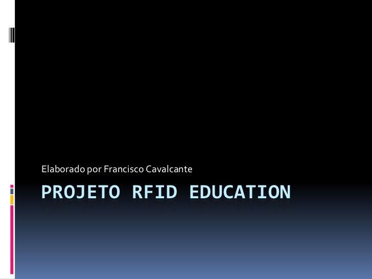 Elaborado por Francisco CavalcantePROJETO RFID EDUCATION