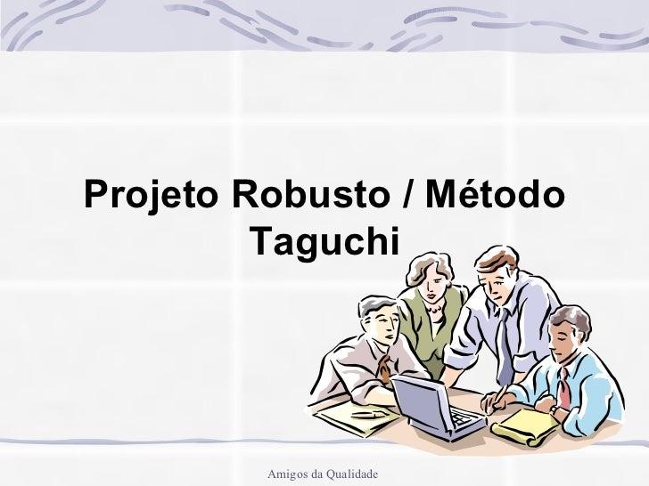 Projeto Robusto / Método Taguchi