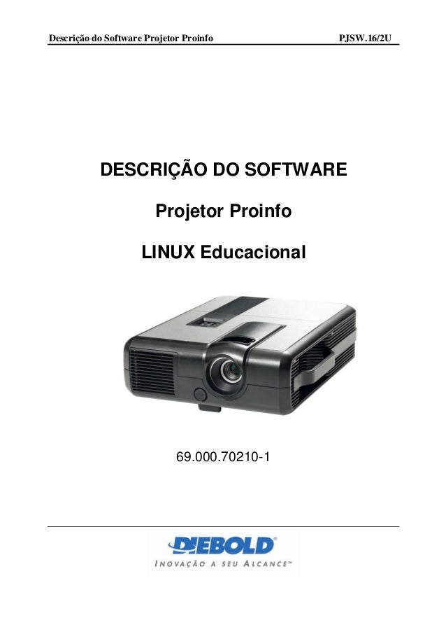Descrição do Software Projetor Proinfo        PJSW.16/2U           DESCRIÇÃO DO SOFTWARE                        Projetor P...