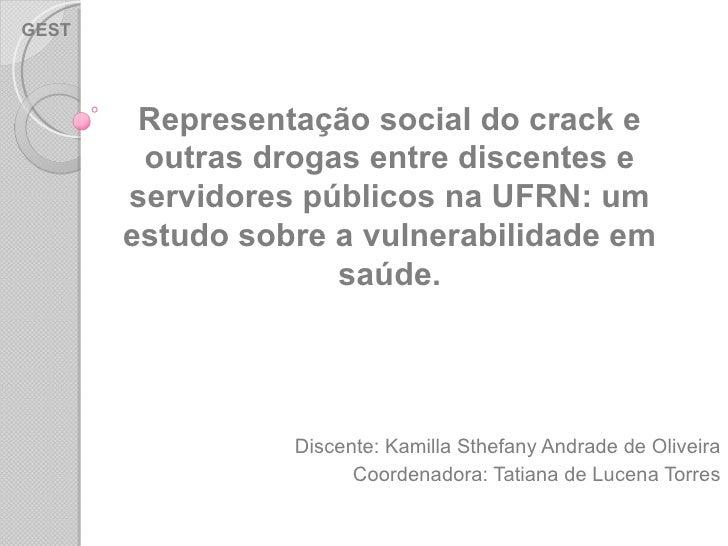 Discente: Kamilla Sthefany Andrade de Oliveira Coordenadora: Tatiana de Lucena Torres Representação social do crack e outr...