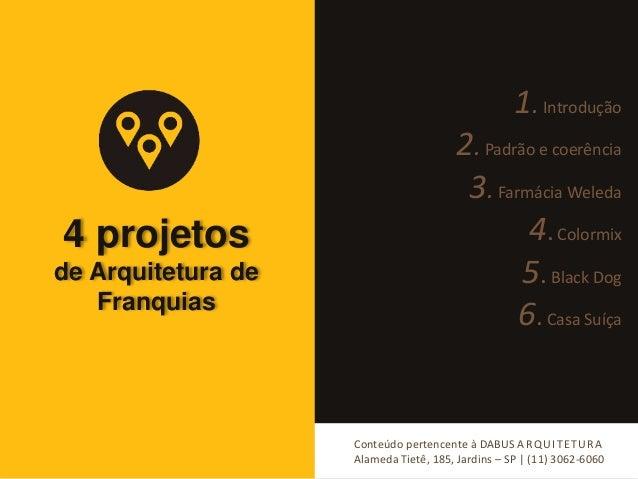 4 projetos  de Arquitetura de  Franquias  1. Introdução  2. Padrão e coerência  3. Farmácia Weleda  4. Colormix  5. Black ...