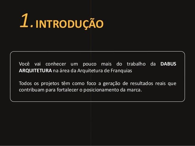 1.INTRODUÇÃO  Você vai conhecer um pouco mais do trabalho da DABUS  ARQUITETURA na área da Arquitetura de Franquias  Todos...