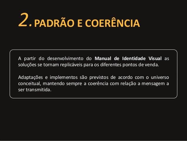 2.PADRÃO E COERÊNCIA  A partir do desenvolvimento do Manual de Identidade Visual as  soluções se tornam replicáveis para o...
