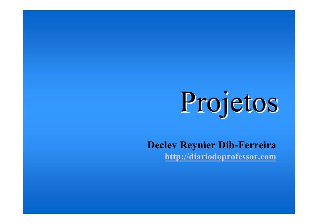Projetos Declev Reynier Dib-Ferreira    http://diariodoprofessor.com