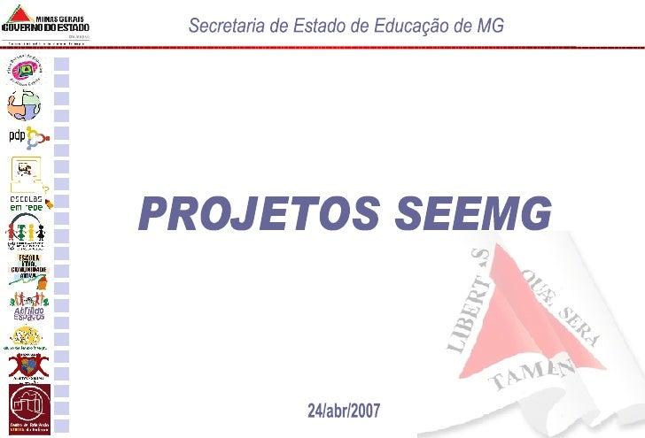 PROJETOS SEEMG 24/abr/2007 Secretaria de Estado de Educação de MG