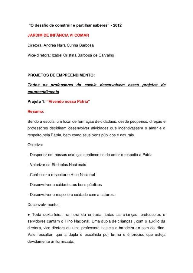 """""""O desafio de construir e partilhar saberes"""" - 2012JARDIM DE INFÂNCIA VI COMARDiretora: Andrea Nara Cunha BarbosaVice-dire..."""