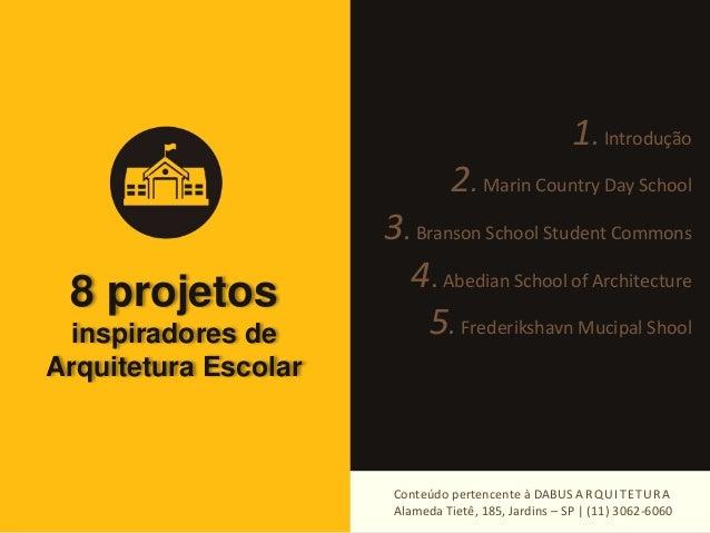 8 projetos  inspiradores de  Arquitetura Escolar  1. Introdução  2. Marin Country Day School  3. Branson School Student Co...