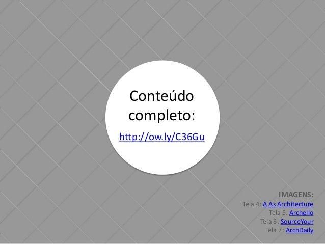 Conteúdo  completo:  http://ow.ly/C36Gu  IMAGENS:  Tela 4: A As Architecture  Tela 5: Archello  Tela 6: SourceYour  Tela 7...