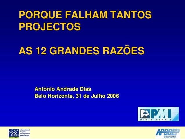 PORQUE FALHAM TANTOSPROJECTOSAS 12 GRANDES RAZÕESAntónio Andrade DiasBelo Horizonte, 31 de Julho 2006