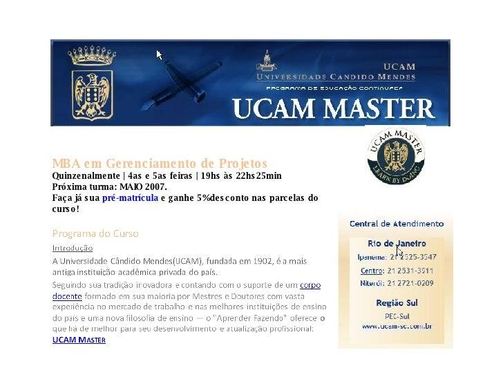 MBA em Gerenciamento de Projetos Quinzenalmente | 4as e 5as feiras | 19hs às 22hs25min  Próxima turma: MAIO 2007.  Faça já...