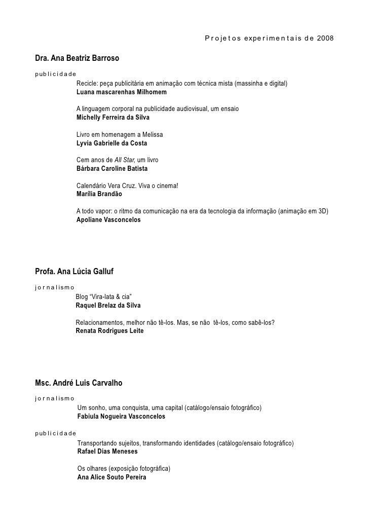 P r o je t o s expe r i me n t a is d e 2008  Dra. Ana Beatriz Barroso p ub l i c i d a de                       Recicle: ...