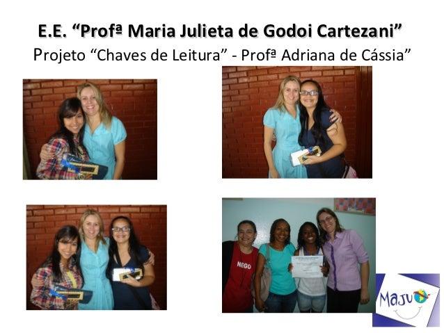 "E.E. ""Profª Maria Julieta de Godoi Cartezani""Projeto ""Chaves de Leitura"" - Profª Adriana de Cássia"""