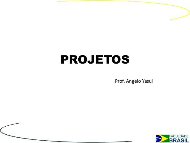 PROJETOS      Prof. Angelo Yasui