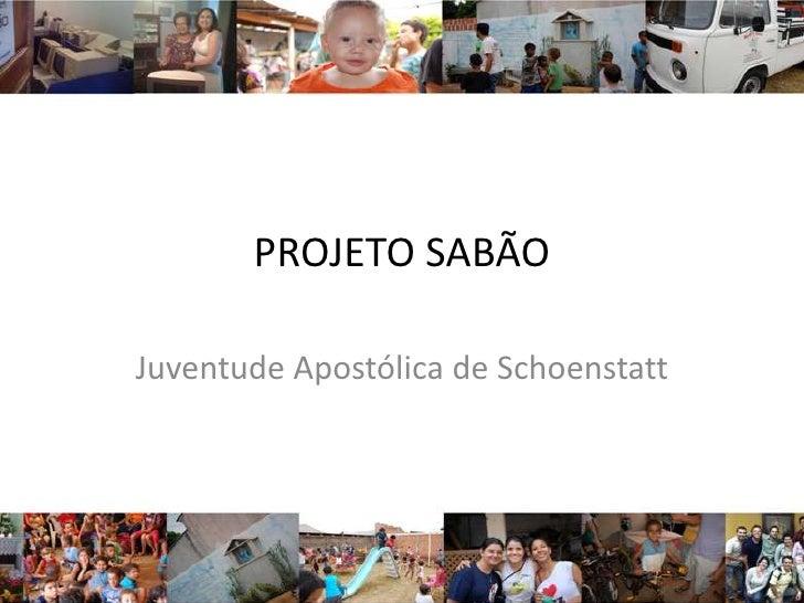 PROJETO SABÃOJuventude Apostólica de Schoenstatt