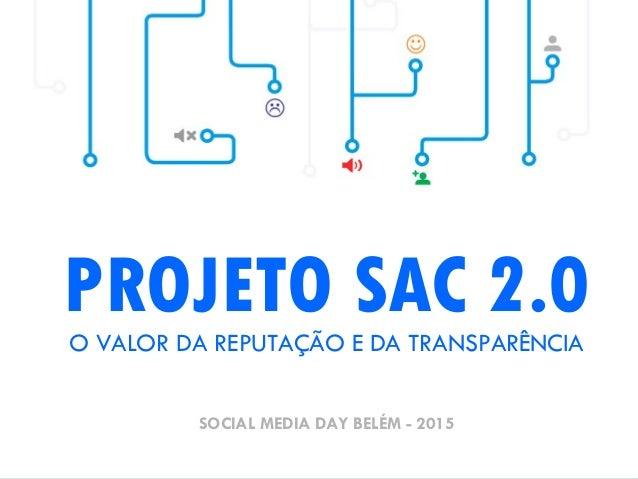 PROJETO SAC 2.0O VALOR DA REPUTAÇÃO E DA TRANSPARÊNCIA SOCIAL MEDIA DAY BELÉM - 2015