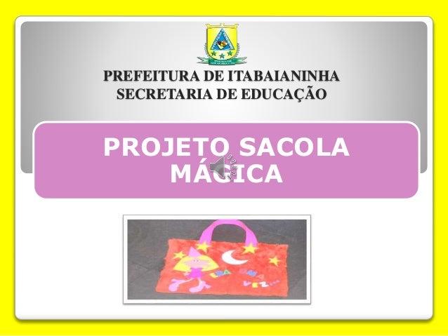 PREFEITURA DE ITABAIANINHA  SECRETARIA DE EDUCAÇÃO  PROJETO SACOLA  MÁGICA
