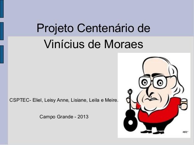 Projeto Centenário de Vinícius de Moraes CSPTEC- Eliel, Leisy Anne, Lisiane, Leila e Meire. Campo Grande - 2013