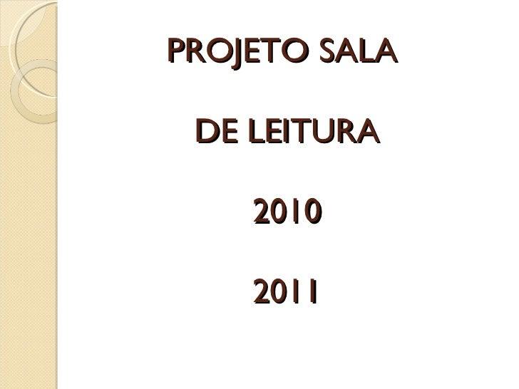 PROJETO SALA  DE LEITURA 2010 2011