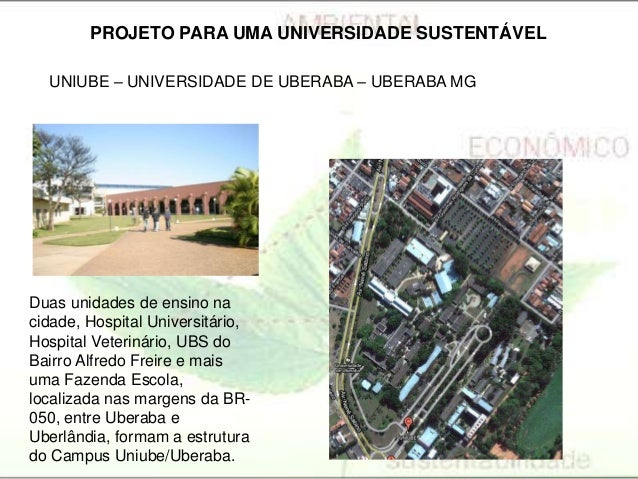 PROJETO PARA UMA UNIVERSIDADE SUSTENTÁVEL UNIUBE – UNIVERSIDADE DE UBERABA – UBERABA MG Duas unidades de ensino na cidade,...