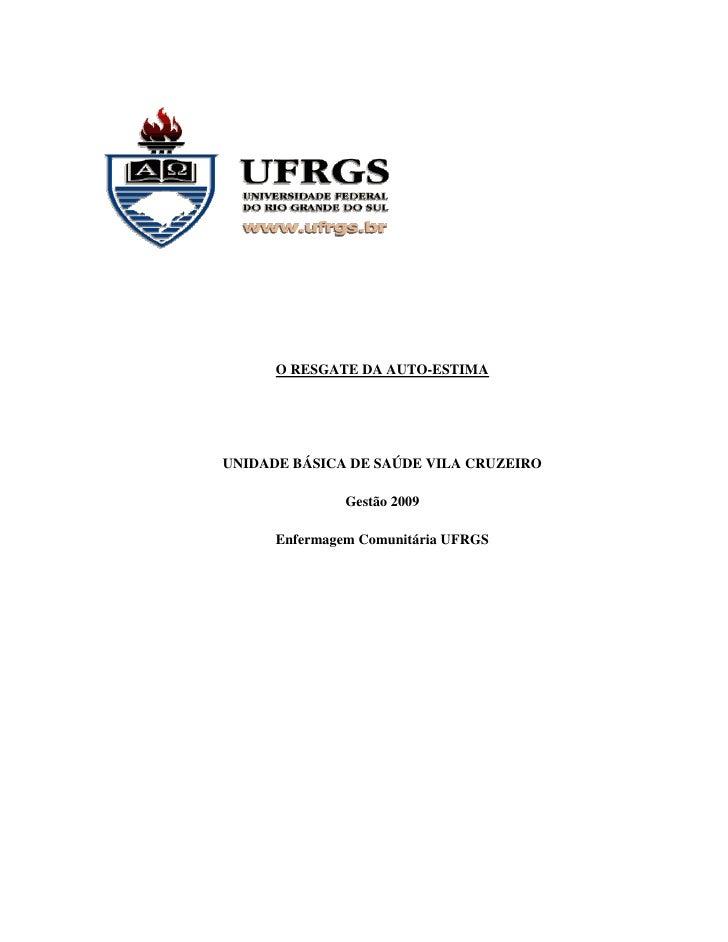 O RESGATE DA AUTO-ESTIMA     UNIDADE BÁSICA DE SAÚDE VILA CRUZEIRO                 Gestão 2009        Enfermagem Comunitár...