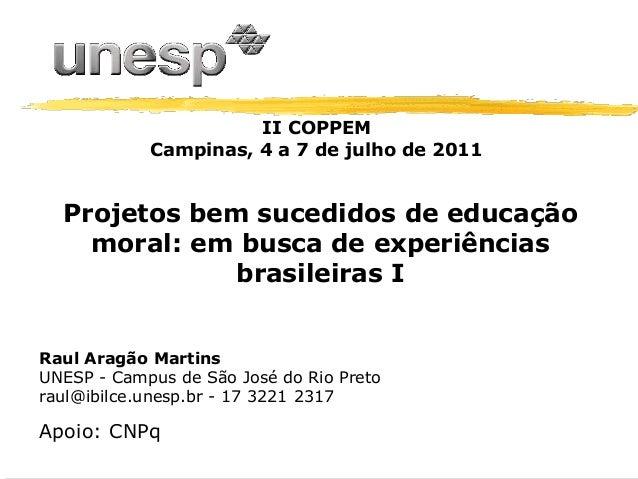 II COPPEM Campinas, 4 a 7 de julho de 2011  Projetos bem sucedidos de educação moral: em busca de experiências brasileiras...