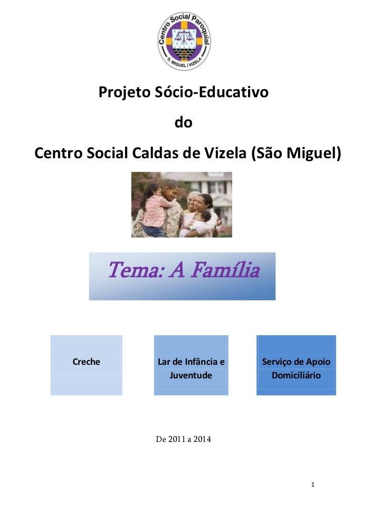 Projeto Sócio-Educativo                       doCentro Social Caldas de Vizela (São Miguel)              Tema: A Família  ...