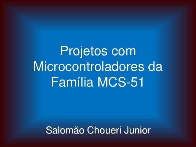 Projetos comMicrocontroladores daFamília MCS-51Salomão Choueri Junior