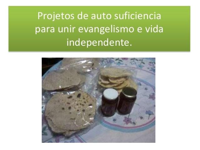 Projetos de auto suficiencia para unir evangelismo e vida independente.