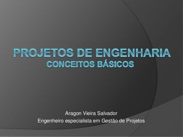 Aragon Vieira Salvador Engenheiro especialista em Gestão de Projetos